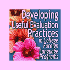 Evaluation of the NFLRC summer institute 2007: Developing Useful Evaluation Practices in College Foreign Language Programs